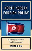 North Korean Foreign Policy Security Dilemma And Succession By Kim Hb.+