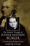 The Political Thought Of Justice Antonin Scalia, Staab.+