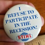 Stihl Chainsaw Button Pin Pinback Vintage Advertising Refuse Recession Union Mde
