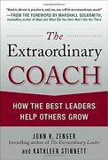 The Extraordinary Coach How The Best Leaders Help Others Grow By John Zenger