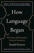How Language Began The Story Of Humanitys Greatest Invention.by Everett New