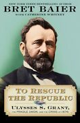 To Rescue The Republic Ulysses S. Grant The Fragile Union And The... Hardc...