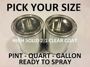 Pick Your Size- Pint / Quart / Gallon Premium Ready To Spray 21 H.s. Clear Coat