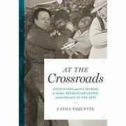 At The Crossroads Diego Rivera And His Patrons At Moma - Paperback New Paquette