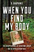 When You Find My Body The Disappearance Of Geraldine Largay On The Appalach...