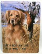 It's Not My Job It's Who I Am Golden Retriever Duck Hunting Metal Novelty Sign