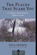The Places That Scare You A Guide To Fearlessness In Diffic... By Chodron, Pema
