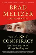 The First Conspiracy The Secret Plot To Kill George Washing... By Meltzer, Brad
