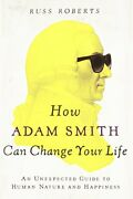 How Adam Smith Can Change Your Life An Unexpected Guide To ... By Roberts Russ