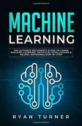 Machine Learning The Ultimate Beginnerand039s Guide To Learn Mach... By Turner Ryan