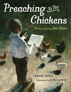 Preaching To The Chickens The Story Of Young John Lewis School And Library...