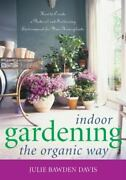 Indoor Gardening The Organic Way How To Create A Natural And Sustaining Environ