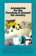 Accessories For The Foredom And Dremel For Jewelry By Smith, Bradford M. Book