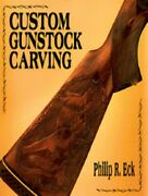 Custom Gunstock Carving By Philip R. Eck - Softcover