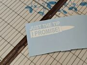 Just The Tip I Promise Bullet Funny Vinyl Decal Sticker Car Truck Window Usa