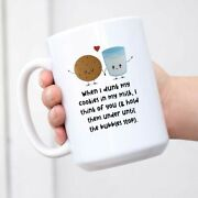 When I Dunk My Cookies In My Milk I Think Of You - Novelty Coffee Mug