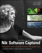 Nik Software Captured The Complete Guide To Using Nik Softwareand039s Photographic