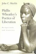 Phillis Wheatley's Poetics Of Liberation Backgrounds And Con... By John Shields