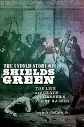 Untold Story Of Shields Green The Life And Death Of A Harperand039s Ferry Raider...