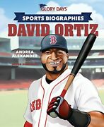 Glory Days Press Sports Biographies David Ortiz By Alexander, Andrea Book The