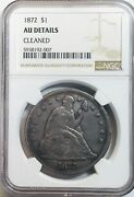 1872 Seated Liberty Silver Dollar - Ngc Au Details - Cleaned
