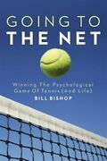 Going To The Net Winning The Psychological Game Of Tennis, Paperback By Bis...