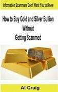How To Buy Gold And Silver Bullion Without Getting Scammed, Paperback By Crai...