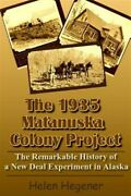 The 1935 Matanuska Colony Project The Remarkable History Of A New Deal Exper...