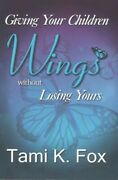 Giving Your Children Wings Without Losing Yours Paperback By Fox Tami K. L...