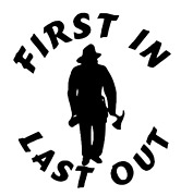 First In Last Out Fire Firefighter Logo Quote Automotive Vinyl Decal Sticker
