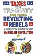 Taxes, The Tea Party, And Those Revolting Rebels A Comics Hist... By Stan Mack