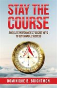 Stay The Course The Elite Performerand039s 7 Secret Keys To Sustainable Success ...