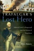 Trafalgar's Lost Hero Admiral Lord Collingwood And The Defeat Of Napoleon Adam