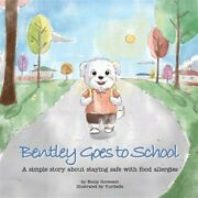 Bentley Goes To School A Simple Story About Staying Safe With Food Allergies...