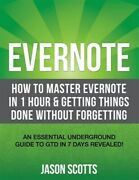 Evernote How To Master Evernote In 1 Hour And Getting Things Done Without Forg...