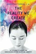The Reality We Create The Influence Of Beliefs And C... By Cargal L. Ac., Warre