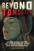 Beyond Tomorrow German Science Fiction And Utopian Thought In The 20th And ...