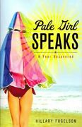 Pale Girl Speaks A Year Uncovered, Paperback By Fogelson, Hillary, Like New...