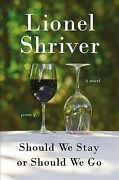 Should We Stay Or Should We Go Hardcover By Shriver Lionel Like New Used ...