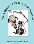 Opie And Ophelia A Saga Of Twin Opossums Paperback By Cantrell Charlotte Ha...