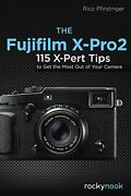 The Fujifilm X-pro2 115 X-pert Tips To Get The Most Out... By Pfirstinger Rico
