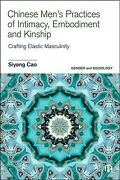 Chinese Menandrsquos Practices Of Intimacy Embodiment And Kinship Crafting Elasti...