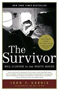 The Survivor Bill Clinton In The White House By Harris, John F. Book The Fast