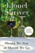 Should We Stay Or Should We Go Paperback By Shriver Lionel Like New Used ...