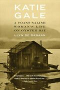 Katie Gale A Coast Salish Womanand039s Life On Oyster Bay Paperback By De Danaa...