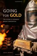 Going For Gold The History Of Newmont Mining C... By Morris, Mr Jack H Hardback