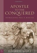 Apostle To The Conquered Re-imagining Paul's Mi... By Lopez, Davina C. Hardback