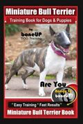 Miniature Bull Terrier Training Book For Dogs And Puppies By Boneup Dog Trainin...