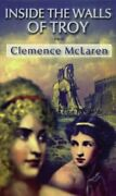 Inside The Walls Of Troy A Novel Of The Women Who Lived... By Clemence Mclaren