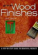 Great Wood Finishes A Step-by-step Guide To Consistent And Beautiful Result...